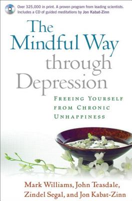 The Mindful Way Through Depression: Freeing Yourself from Chronic Unhappiness (Book & CD), Mark Williams; John Teasdale; Zindel Segal; Jon Kabat-Zinn