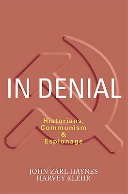 In Denial: Historians, Communism and Espionage, John Earl Haynes, Harvey Klehr