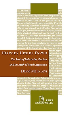 Image for History Upside Down: The Roots of Palestinian Fascism and the Myth of Israeli Aggression