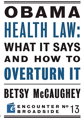 Obama Health Law: What It Says and How to Overturn It: The Left's War Against Academic Freedom (Encounter Broadsides), McCaughey, Betsy