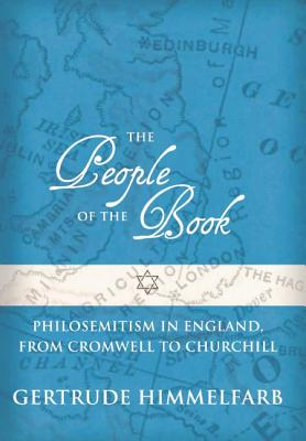 The People of the Book: Philosemitism in England, From Cromwell to Churchill, Gertrude Himmelfarb