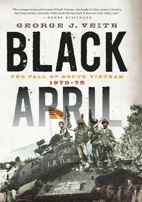 Black April: The Fall of South Vietnam, 1973-75, Veith, George J