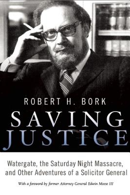 Image for Saving Justice: Watergate, the Saturday Night Massacre, and Other Adventures of a Solicitor General