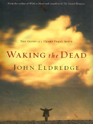 Image for Waking The Dead: The Glory Of A Heart Fully Alive (Walker Large Print Books)