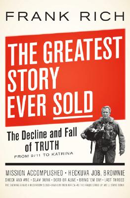 Image for The Greatest Story Ever Sold: The Decline And Fall Of Truth From 9/11 To Katrina