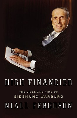 Image for High Financier: The Lives and Time of Siegmund Warburg