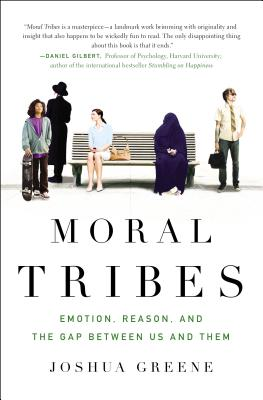 MORAL TRIBES: EMOTION, REASON, AND THE GAP BETWEEN US AND THEM, GREENE, JOSHUA