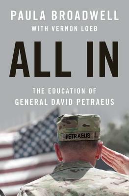 All In: The Education of General David Petraeus, Paula Broadwell, Vernon Loeb
