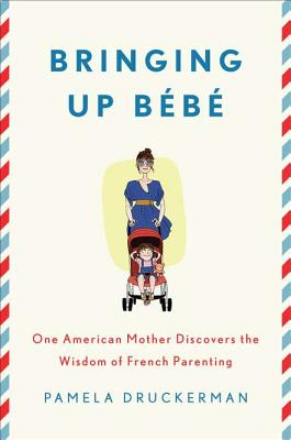 Image for Bringing Up Bébé: One American Mother Discovers the Wisdom of French Parenting