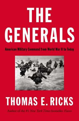 The Generals: American Military Command from World War II to Today, Ricks, Thomas E.