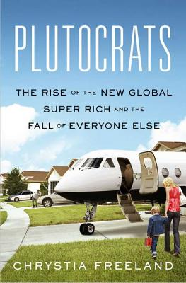 Image for Plutocrats: The Rise of the New Global Super-Rich and the Fall of Everyone Else