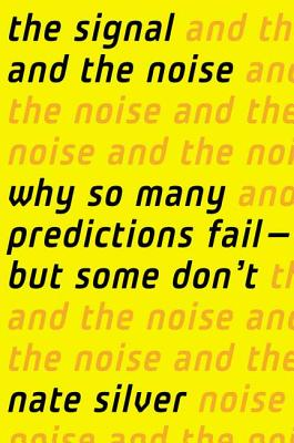 Image for The Signal and the Noise: Why So Many Predictions Fail-But Some Don't