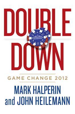 Double Down: Game Change 2012, Mark Halperin, John Heilemann