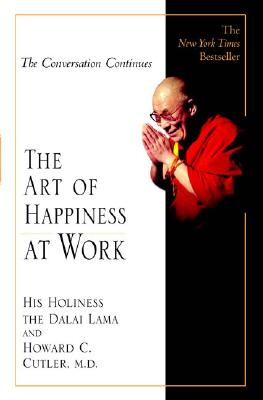 The Art of Happiness at Work, Dalai Lama; Cutler, Howard C