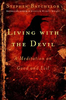 Living With The Devil: A Mediation on Good and Evil, Batchelor, Stephen