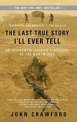 The Last True Story I'll Ever Tell: An Accidental Soldier's Account of the War in Iraq, Crawford, John