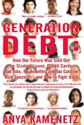 Image for Generation Debt: How Our Future Was Sold Out for Student Loans, Bad Jobs, No Benefits, and Tax Cuts for Rich Geezers--And How to Fight Back