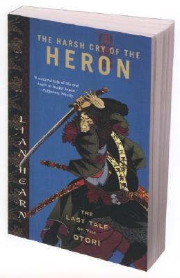 The Harsh Cry of the Heron: The Last Tale of the Otori (Tales of the Otori, Book 4), Lian Hearn