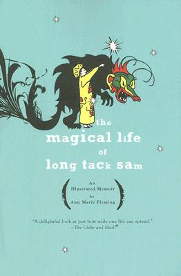 The Magical Life of Long Tack Sam: An Illustrated Memoir, Fleming, Ann Marie