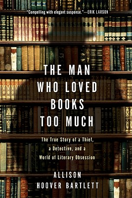 The Man Who Loved Books Too Much, Allison Hoover Bartlett