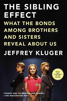 Image for The Sibling Effect: What the Bonds Among Brothers and Sisters Reveal About Us