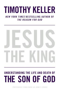 Jesus the King: Understanding the Life and Death of the Son of God, Keller, Timothy