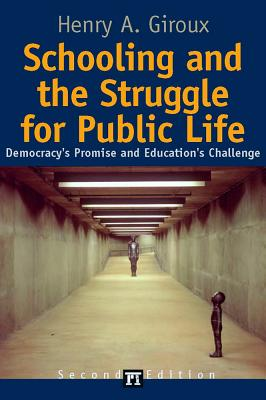 Schooling and the Struggle for Public Life: Democracy's Promise and Education's Challenge (Cultural Politics and the Promise of Democracy), Giroux, Henry A.