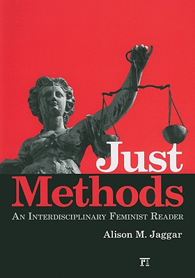 Just Methods: An Interdisciplinary Feminist Reader, Jaggar, Alison M.