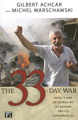 The 33-Day War: Israel's War on Hezbollah in Lebanon and Its Consequences, Gilbert Achcar, Michel Warschawski