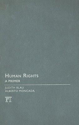 Human Rights: A Primer, Blau, Judith; Moncada, Alberto