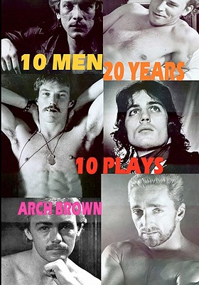 10 Men 20 Years : A Cycle of Ten Plays by Arch Brown, Krueger, Arnold