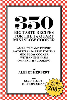 350 Big Taste Recipes for the 1.5 Quart Mini Slow Cooker: All American Favorites Adapted for the Mini Slow Cooker with an Emphasis on Healthy Eating, Albert Herbert