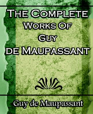 The Complete Works of Guy de Maupassant: Short Stories- 1917, de Maupassant, Guy; Guy De Maupassant