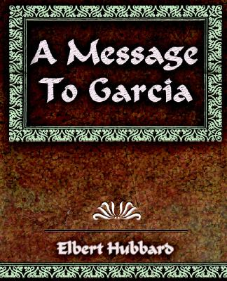 Image for A Message To Garcia and Other Essays