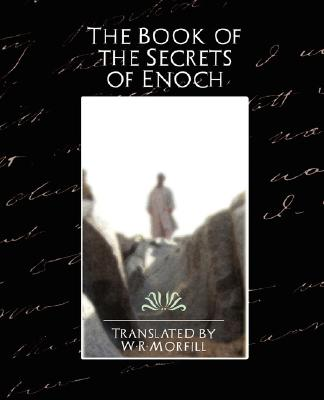 The Book of the Secrets of Enoch, Translated by W. R. Morfill, By W. R. Mo; Translated by W. R. Morfill