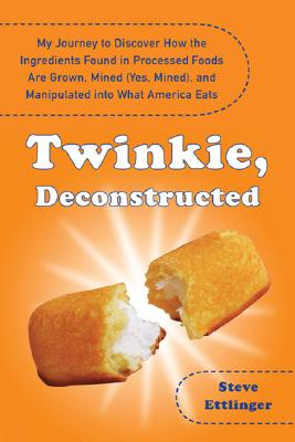 "Image for ""Twinkie, Deconstructed: My Journey to Discover How the Ingredients Found in Processed Foods Are Grown, Mined (Yes, Mined), and Manipulated Into What America Eats"""