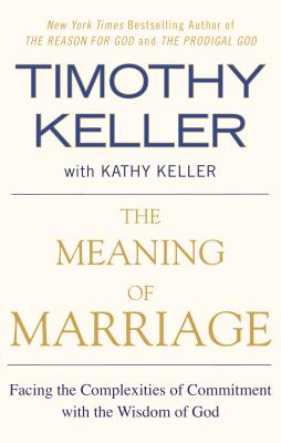 Image for The Meaning of Marriage: Facing the Complexities of Commitment with the Wisdom of God