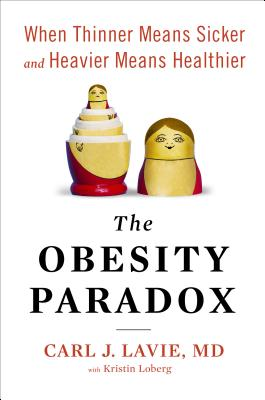 The Obesity Paradox: When Thinner Means Sicker and Heavier Means Healthier, Carl J. Lavie M.D.