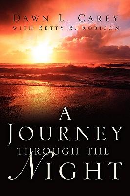 A Journey Through the Night, Carey, Dawn L.; Robison, Betty