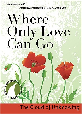 Image for Where Only Love Can Go: 30 Days With a Great Spiritual Teacher