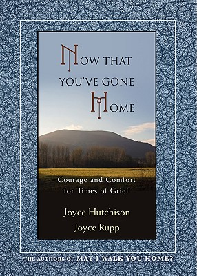 Image for Now That You've Gone Home: Courage and Comfort for Times of Grief