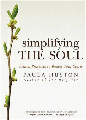 Simplifying the Soul: Lenten Practices to Renew Your Spirit (Ave Maria Press), Paula Huston