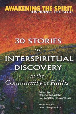 Image for Awakening the Spirit, Inspiring the Soul: 30 Stories of Interspiritual Discovery in the Community of Faiths