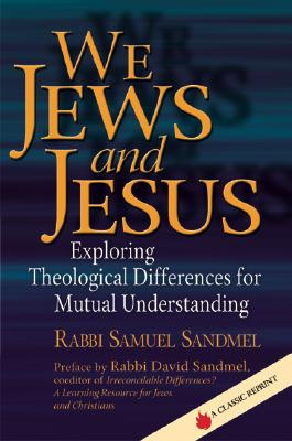 Image for We Jews and Jesus: Exploring Theological Differences for Mutual Understanding