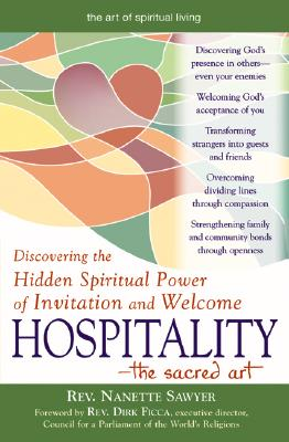 Image for Hospitality?The Sacred Art: Discovering the Hidden Spiritual Power of Invitation and Welcome (The Art of Spiritual Living)