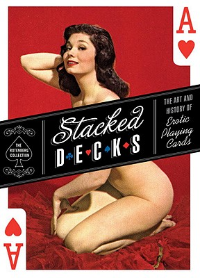 Image for Stacked Decks: The Art and History of Erotic Playing Cards