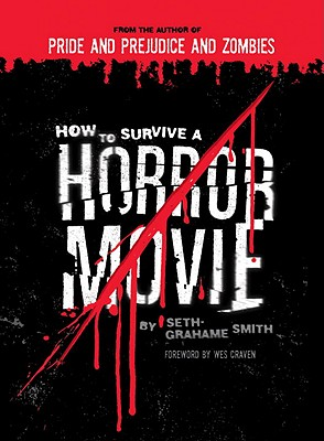 How to Survive a Horror Movie: All the Skills to Dodge the Kills, Seth Grahame-Smith