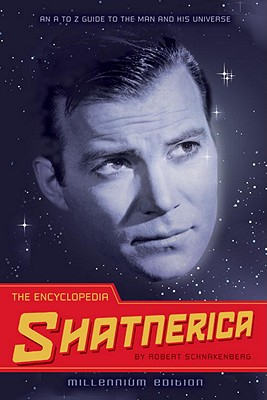 The Encyclopedia Shatnerica: An A to Z Guide to the Man and His Universe, Schnakenberg, Robert