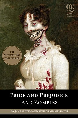 Pride and Prejudice and Zombies: The Classic Regency Romance - Now with Ultraviolent Zombie Mayhem!, JANE AUSTEN, SETH GRAHAME-SMITH