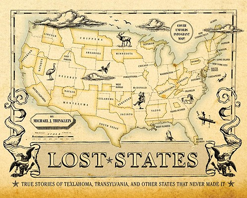 Lost States: True Stories of Texlahoma, Transylvania, and Other States That Never Made it, Michael J. Trinklein